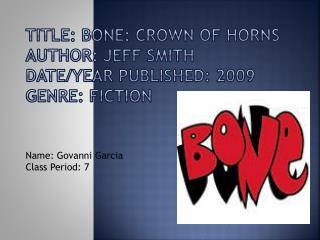 Title: BONE: Crown of Horns Author: Jeff Smith Date/Year Published: 2009  Genre: FICTION