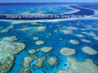 Stopping  Industrialisation  of the Great Barrier Reef