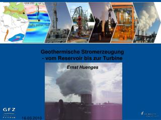 Geothermische Stromerzeugung - vom Reservoir bis zur Turbine Ernst Huenges
