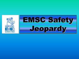 EMSC Safety Jeopardy