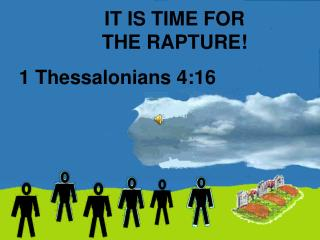 IT IS TIME FOR THE RAPTURE!