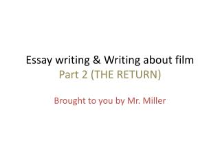 Essay writing & Writing about film  Part 2 (THE RETURN)