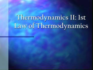 Thermodynamics II: 1st Law of Thermodynamics
