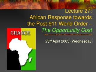 Lecture 27:  African Response towards  the Post-911 World Order  – The Opportunity Cost