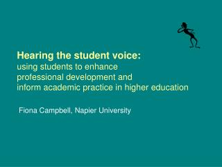 Hearing the student voice:  using students to enhance  professional development and  inform academic practice in higher