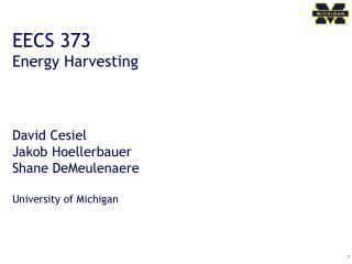 EECS 373 Energy Harvesting David Cesiel  Jakob Hoellerbauer  Shane DeMeulenaere