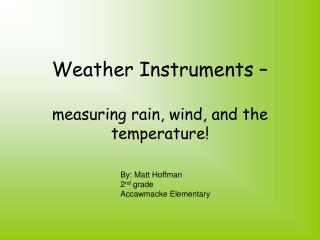 Weather Instruments �  measuring rain, wind, and the temperature!
