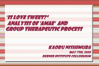 """"""" IS LOVE SWEET?"""" Analysis of 'Amae'  and  group therapeutic Process"""