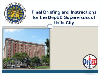 Final Briefing and Instructions for the  DepED  Supervisors of Iloilo City