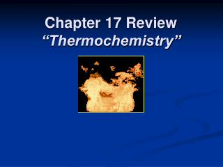 Chapter 17 Review �Thermochemistry�
