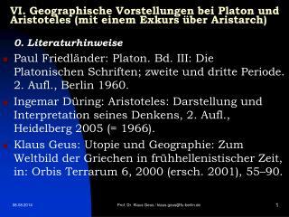 VI.  Geographische Vorstellungen bei Platon und Aristoteles (mit einem Exkurs �ber Aristarch)