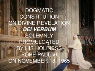 DOGMATIC CONSTITUTION  ON DIVINE REVELATION DEI VERBUM SOLEMNLY PROMULGATED BY HIS HOLINESS POPE PAUL VI ON NOVEMBER 18,