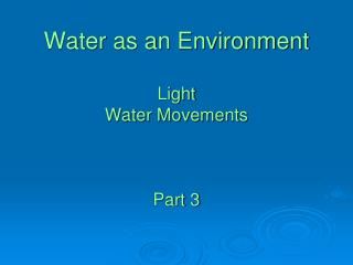 Water as an Environment Light Water Movements Part 3