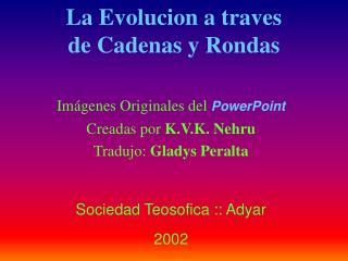 La Evolucion a traves de Cadenas y Rondas