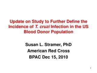 Susan L. Stramer, PhD American Red Cross BPAC Dec 15, 2010