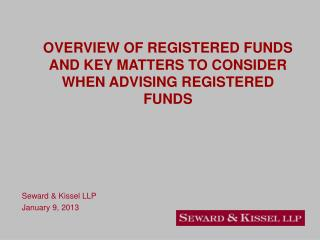 OVERVIEW OF REGISTERED FUNDS AND KEY MATTERS TO CONSIDER WHEN ADVISING REGISTERED FUNDS