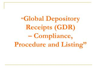 """ Global Depository Receipts (GDR)  – Compliance, Procedure and Listing"""