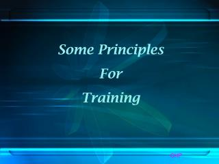 Some Principles For  Training