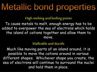 Metallic bond properties High melting and boiling points