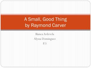 a small good thing essays Personal essays philosophy psychology by carver in ôthe bathö but he dies in ôa small, good thingö crucial to both raymond carver's the bath & a small.