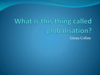 What is this thing called globalisation?