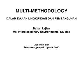 MULTI-METHODOLOGY DALAM KAJIAN LINGKUNGAN DAN PEMBANGUNAN Bahan kajian