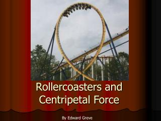 Rollercoasters and Centripetal Force
