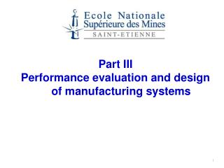Part III Performance evaluation and design of manufacturing systems