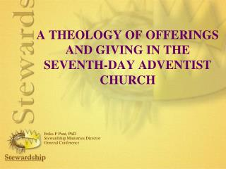 A THEOLOGY OF OFFERINGS AND GIVING IN THE SEVENTH-DAY ADVENTIST CHURCH