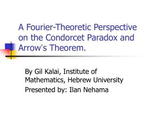 A Fourier-Theoretic Perspective on the Condorcet Paradox and Arrow ' s Theorem.