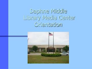Daphne Middle  Library Media Center Orientation