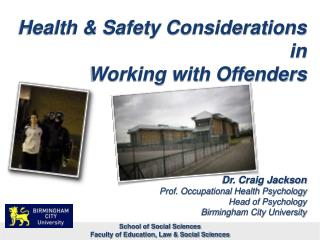 Health & Safety Considerations in Working with Offenders Dr. Craig Jackson