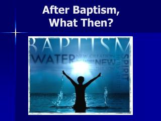 After Baptism, What Then?