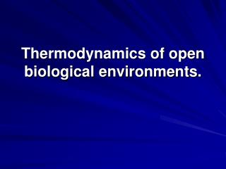 Thermodynamics of open biological environments.