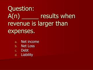 Question:  A(n) _____ results when revenue is larger than expenses.