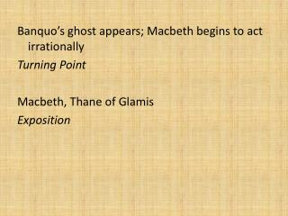 Banquo's ghost appears; Macbeth begins to act irrationally Turning Point Macbeth, Thane of Glamis