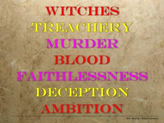 WITCHES TREACHERY MURDER BLOOD FAITHLESSNESS DECEPTION AMBITION