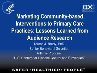 Teresa J. Brady, PhD Senior Behavioral Scientist Arthritis Program