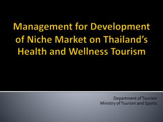Management  for Development of Niche Market  on Thailand's Health and Wellness Tourism