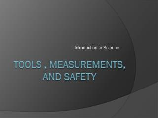 Tools , measurements, and Safety