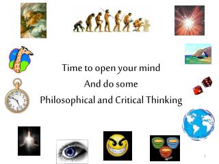 Time to open your mind  And do some  Philosophical and Critical Thinking