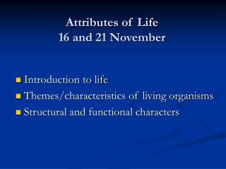 Attributes of Life 16 and 21 November