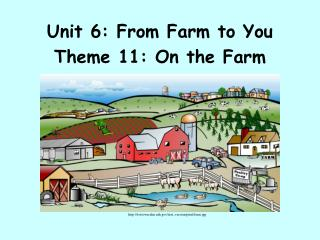 Unit 6: From Farm to You Theme 11: On the Farm
