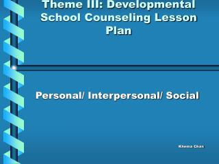 Theme III: Developmental School Counseling Lesson Plan