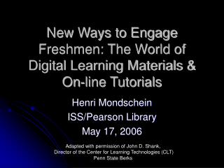 New Ways to Engage Freshmen: The World of Digital Learning Materials  On-line Tutorials