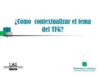�C�mo  contextualizar el tema del TFG?