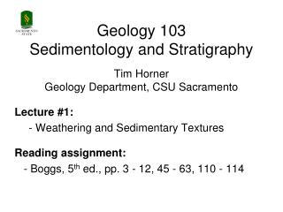 Geology 103 Sedimentology and Stratigraphy Tim Horner Geology Department, CSU Sacramento