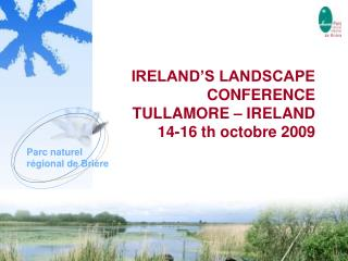 IRELAND'S LANDSCAPE CONFERENCE TULLAMORE – IRELAND 14-16 th octobre 2009