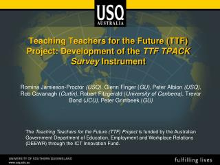 Teaching Teachers for the Future (TTF) Project: Development of the  TTF TPACK Survey  Instrument