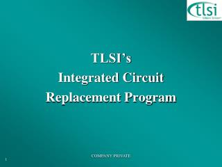TLSI s Integrated Circuit  Replacement Program